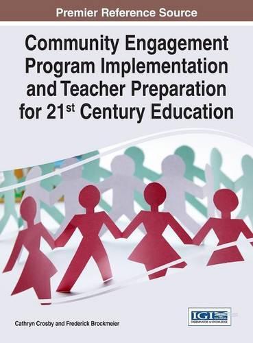 Community Engagement Program Implementation and Teacher Preparation for 21st Century Education - Advances in Educational Marketing, Administration, and Leadership (Hardback)