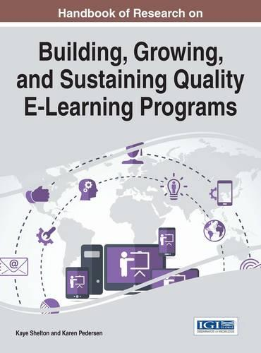 Handbook of Research on Building, Growing, and Sustaining Quality E-Learning Programs - Advances in Educational Technologies and Instructional Design (Hardback)