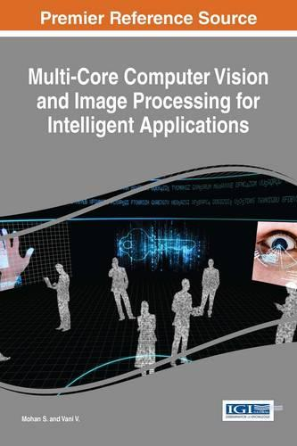 Multi-Core Computer Vision and Image Processing for Intelligent Applications - Advances in Computational Intelligence and Robotics (Hardback)