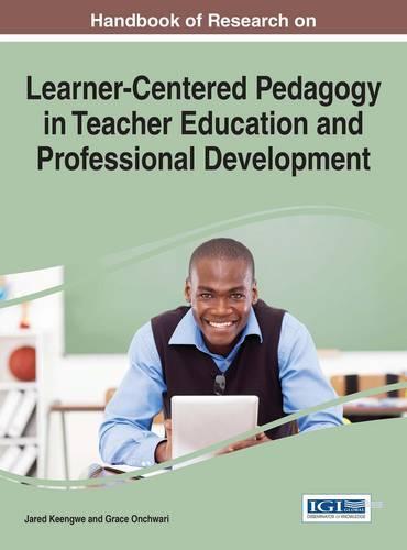 Handbook of Research on Learner-Centered Pedagogy in Teacher Education and Professional Development - Advances in Higher Education and Professional Development (Hardback)