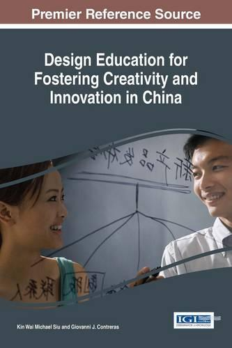 Design Education for Fostering Creativity and Innovation in China - Advances in Higher Education and Professional Development (Hardback)