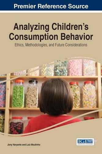 Analyzing Children's Consumption Behavior: Ethics, Methodologies, and Future Considerations - Advances in Marketing, Customer Relationship Management, and E-Services (Hardback)