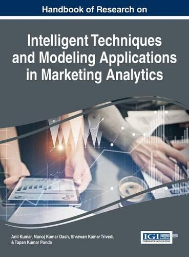 Handbook of Research on Intelligent Techniques and Modeling Applications in Marketing Analytics - Advances in Business Information Systems and Analytics (Hardback)