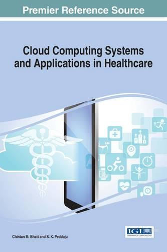 Cloud Computing Systems and Applications in Healthcare - Advances in Healthcare Information Systems and Administration (Hardback)