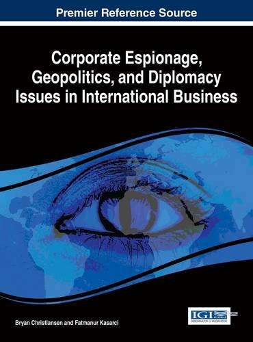 Corporate Espionage, Geopolitics, and Diplomacy Issues in International Business - Advances in Finance, Accounting, and Economics (Hardback)