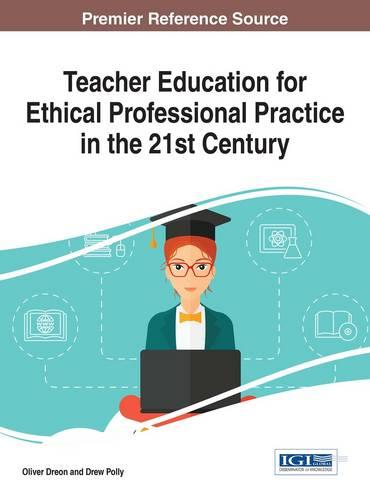 Teacher Education for Ethical Professional Practice in the 21st Century - Advances in Higher Education and Professional Development (Hardback)