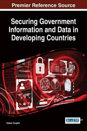 Securing Government Information and Data in Developing Countries - Advances in Information Security, Privacy, and Ethics (Hardback)
