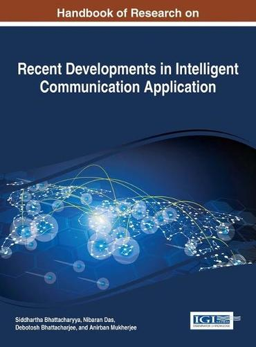 Handbook of Research on Recent Developments in Intelligent Communication Application (Hardback)