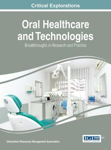 Oral Healthcare and Technologies: Breakthroughs in Research and Practice (Hardback)