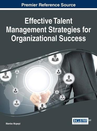Effective Talent Management Strategies for Organizational Success - Advances in Human Resources Management and Organizational Development (Hardback)