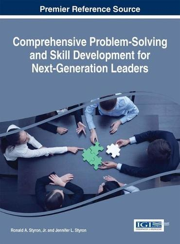 Comprehensive Problem-Solving and Skill Development for Next-Generation Leaders - Advances in Business Strategy and Competitive Advantage (Hardback)