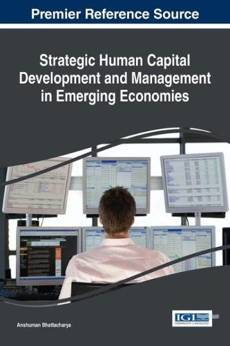 Strategic Human Capital Development and Management in Emerging Economies - Advances in Human Resources Management and Organizational Development (Hardback)