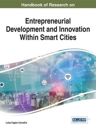 Handbook of Research on Entrepreneurial Development and Innovation Within Smart Cities - Advances in Environmental Engineering and Green Technologies (Hardback)