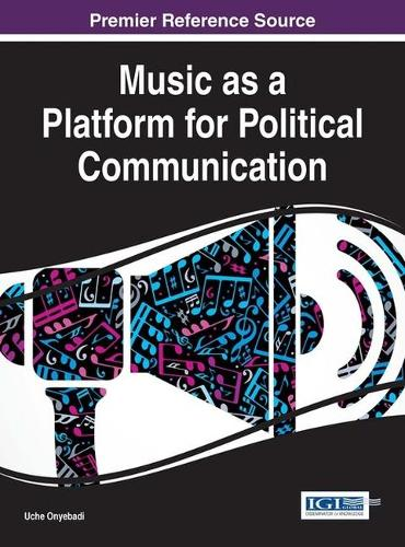 Music as a Platform for Political Communication - Advances in Media, Entertainment, and the Arts (Hardback)