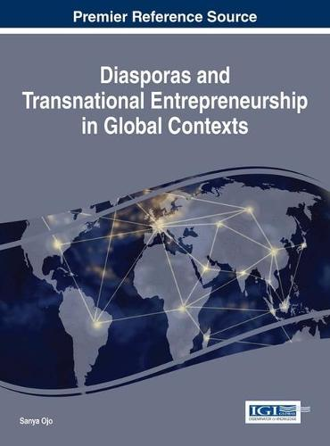 Diasporas and Transnational Entrepreneurship in Global Contexts - Advances in Business Strategy and Competitive Advantage (Hardback)