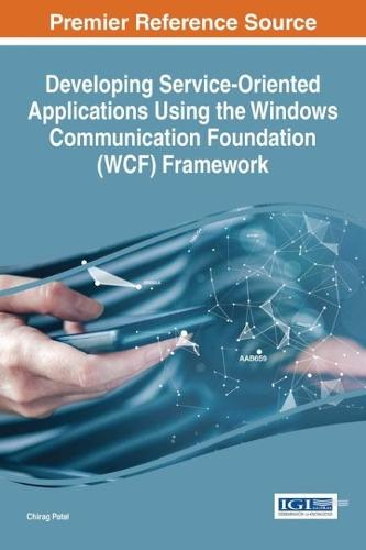 Developing Service-Oriented Applications Using the Windows Communication Foundation (WCF) Framework - Advances in Systems Analysis, Software Engineering, and High Performance Computing (Hardback)