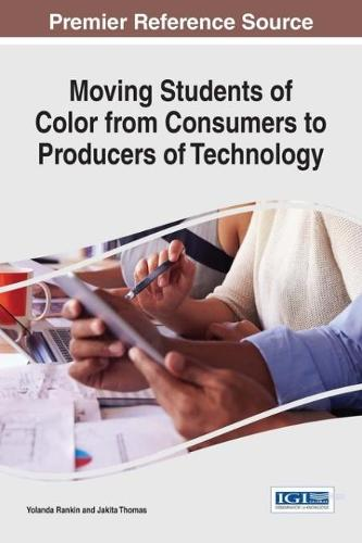 Moving Students of Color from Consumers to Producers of Technology - Advances in Educational Marketing, Administration, and Leadership (Hardback)