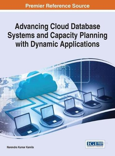 Advancing Cloud Database Systems and Capacity Planning With Dynamic Applications - Advances in Data Mining and Database Management (Hardback)