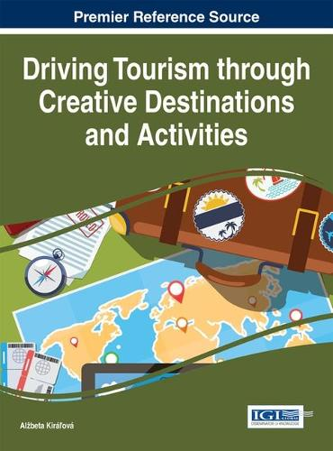 Driving Tourism through Creative Destinations and Activities - Advances in Hospitality, Tourism, and the Services Industry (Hardback)
