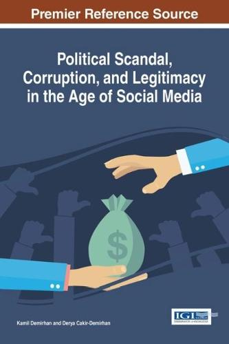 Political Scandal, Corruption, and Legitimacy in the Age of Social Media - Advances in Social Networking and Online Communities (Hardback)