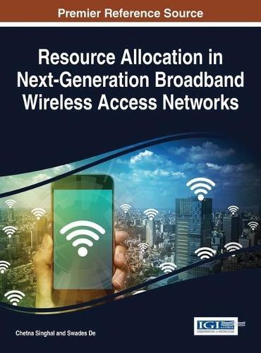 Resource Allocation in Next-Generation Broadband Wireless Access Networks - Advances in Wireless Technologies and Telecommunication (Hardback)