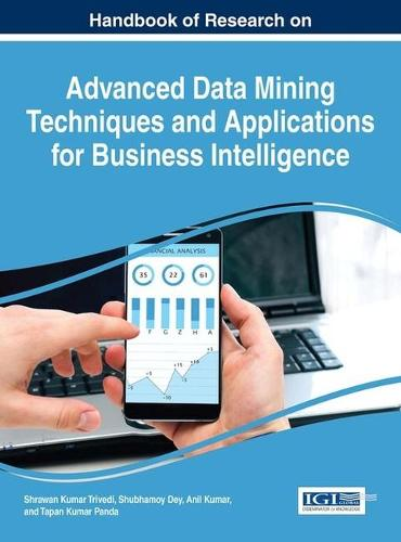 Handbook of Research on Advanced Data Mining Techniques and Applications for Business Intelligence - Advances in Business Information Systems and Analytics (Hardback)