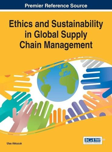 Ethics and Sustainability in Global Supply Chain Management - Advances in Logistics, Operations, and Management Science (Hardback)