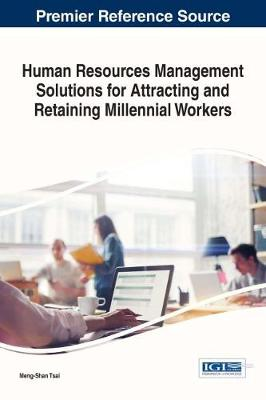 Human Resources Management Solutions for Attracting and Retaining Millennial Workers - Advances in Human Resources Management and Organizational Development (Hardback)