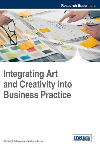 Integrating Art and Creativity into Business Practice - Advances in Business Strategy and Competitive Advantage (Hardback)