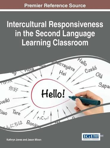 Intercultural Responsiveness in the Second Language Learning Classroom - Advances in Educational Technologies and Instructional Design (Hardback)