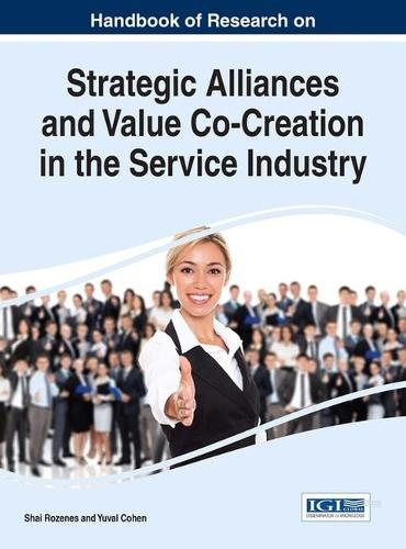 Handbook of Research on Strategic Alliances and Value Co-Creation in the Service Industry - Advances in Hospitality, Tourism, and the Services Industry (Hardback)