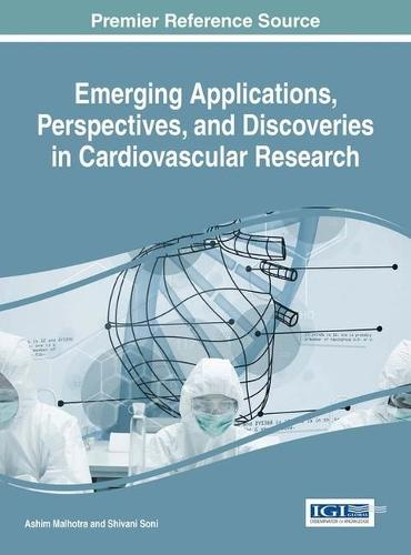 Emerging Applications, Perspectives, and Discoveries in Cardiovascular Research - Advances in Medical Diagnosis, Treatment, and Care (Hardback)