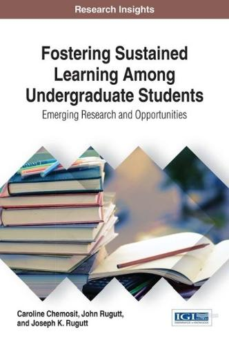 Fostering Sustained Learning Among Undergraduate Students: Emerging Research and Opportunities - Advances in Higher Education and Professional Development (Hardback)