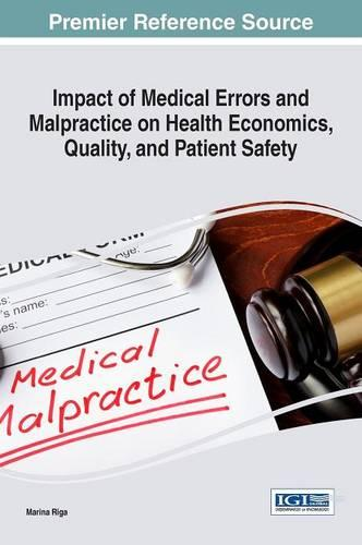 Impact of Medical Errors and Malpractice on Health Economics, Quality, and Patient Safety - Advances in Medical Education, Research, and Ethics (Hardback)