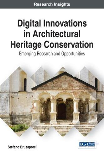 Digital Innovations in Architectural Heritage Conservation: Emerging Research and Opportunities - Advances in Media, Entertainment, and the Arts (Hardback)