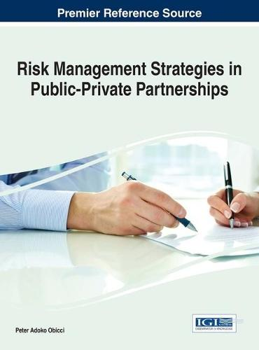 Risk Management Strategies in Public-Private Partnerships - Advances in Business Strategy and Competitive Advantage (Hardback)