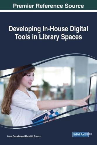 Developing In-House Digital Tools in Library Spaces - Advances in Library and Information Science (Hardback)