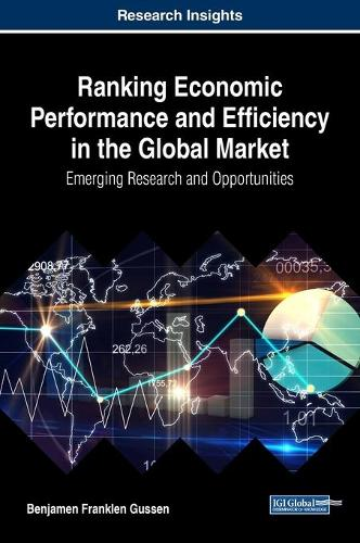 Ranking Economic Performance and Efficiency in the Global Market: Emerging Research and Opportunities - Advances in Finance, Accounting, and Economics (Hardback)