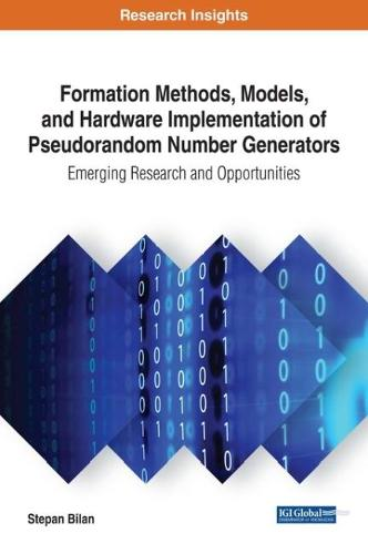 Formation Methods, Models, and Hardware Implementation of Pseudorandom Number Generators: Emerging Research and Opportunities - Advances in Systems Analysis, Software Engineering, and High Performance Computing (Hardback)
