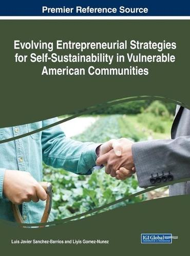 Evolving Entrepreneurial Strategies for Self-Sustainability in Vulnerable American Communities - Advances in Business Strategy and Competitive Advantage (Hardback)