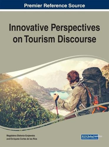 Innovative Perspectives on Tourism Discourse - Advances in Hospitality, Tourism, and the Services Industry (Hardback)