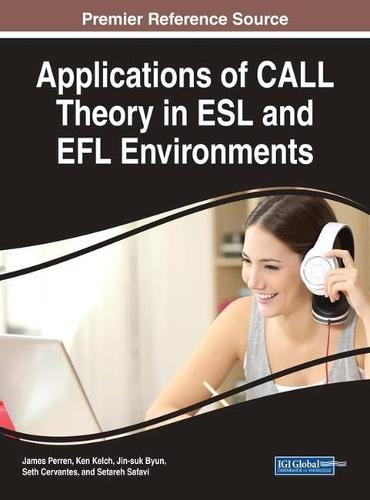 Applications of CALL Theory in ESL and EFL Environments - Advances in Educational Technologies and Instructional Design (Hardback)