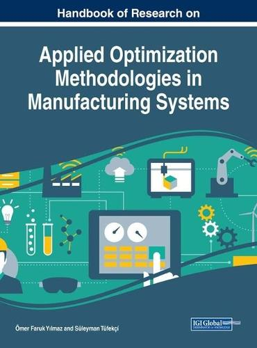 Handbook of Research on Applied Optimization Methodologies in Manufacturing Systems (Hardback)