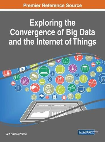 Exploring the Convergence of Big Data and the Internet of Things - Advances in Data Mining and Database Management (Hardback)