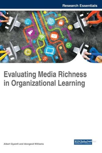 Evaluating Media Richness in Organizational Learning - Advances in Knowledge Acquisition, Transfer, and Management (Hardback)