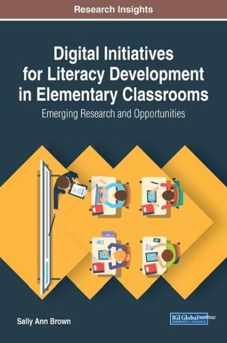 Digital Initiatives for Literacy Development in Elementary Classrooms: Emerging Research and Opportunities - Advances in Early Childhood and K-12 Education (Hardback)