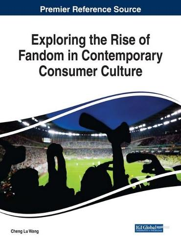 Exploring the Rise of Fandom in Contemporary Consumer Culture - Advances in Marketing, Customer Relationship Management, and E-Services (Hardback)
