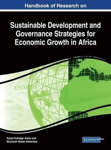 Handbook of Research on Sustainable Development and Governance Strategies for Economic Growth in Africa - Advances in Electronic Government, Digital Divide, and Regional Development (Hardback)
