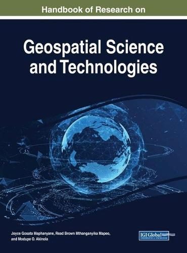 Handbook of Research on Geospatial Science and Technologies - Advances in Geospatial Technologies (Hardback)