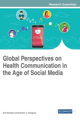 Global Perspectives on Health Communication in the Age of Social Media - Advances in Healthcare Information Systems and Administration (Hardback)